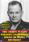 The Chesty Puller Paragon Leadership Dogma Or Model Doctrine