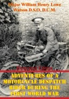 Adventures Of A Motorcycle Despatch Rider During The First World War Illustrated Edition