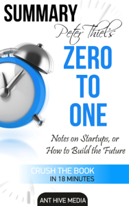 Peter Thiel's Zero to One: Notes on Startups, or How to Build the Future Summary Book Cover