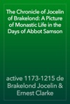 The Chronicle Of Jocelin Of Brakelond A Picture Of Monastic Life In The Days Of Abbot Samson