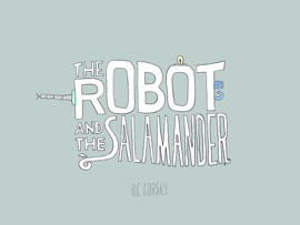 The Robot And The Salamander
