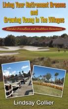 Living Your Retirement Dreams and Growing Young in The Villages; Florida's Friendliest and Healthiest Hometown