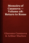 Memoirs Of Casanova  Volume 28 Return To Rome