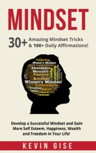 Mindset: 30+ Amazing Mindset Tricks & 100+ Daily Affirmations! Develop a Successful Mindset and Gain More Self Esteem, Happiness, Wealth and Freedom in Your Life!