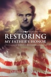 Restoring My Fathers Honor A Sons Crusade