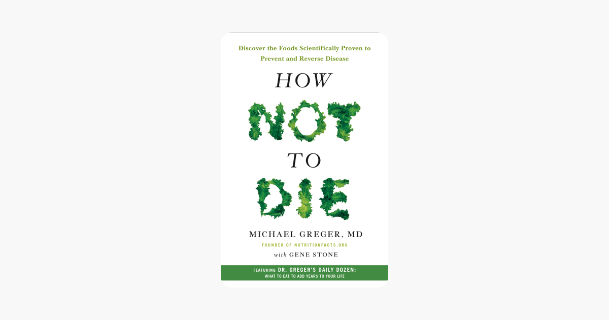 How Not to Die - Michael Greger, M.D., FACLM & Gene Stone