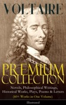 VOLTAIRE - Premium Collection Novels Philosophical Writings Historical Works Plays Poems  Letters 60 Works In One Volume - Illustrated
