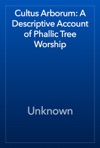 Cultus Arborum A Descriptive Account Of Phallic Tree Worship