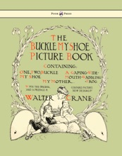 Buckle My Shoe Picture Book - Containing One, Two, Buckle My Shoe, A Gaping-Wide-Mouth-Waddling Frog, My Mother - Illustrated By Walter Crane