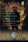 In Search Of Resilience Developmental And Motivational Perspectives Of African American Men