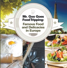 Mr. Goo Goes Food Tripping: Famous Food And Delicacies In Europe