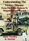 Understanding The Victory Disease From The Little Bighorn To Mogadishu And Beyond