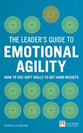 THE LEADERS GUIDE TO EMOTIONAL AGILITY
