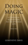 Doing Magic A Course In Manifesting An Exceptional Life Book 2