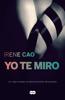 Yo te miro (Trilogía de los sentidos 1) - Irene Cao