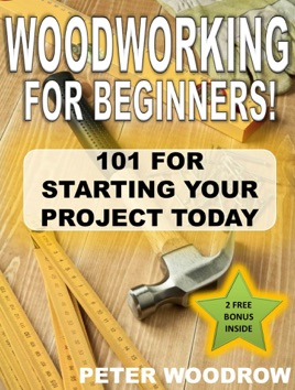 Woodworking For Beginners 101 For Starting Your Project Today On Apple Books