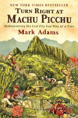 Turn Right at Machu Picchu - Mark Adams book
