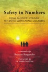 Safety In Numbers From 56 To 221 Pounds My Battle With Eating Disorders -- A Memoir