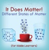 It Does Matter  Different States Of Matter For Kiddie Learners