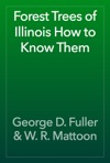 Forest Trees Of Illinois How To Know Them