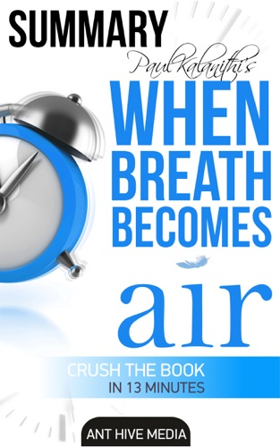 Ant Hive Media - Paul Kalanithi's When Breath Becomes Air  Summary