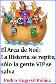 El Arca De No La Historia Se Repite S Lo La Gente Vip Se Salva