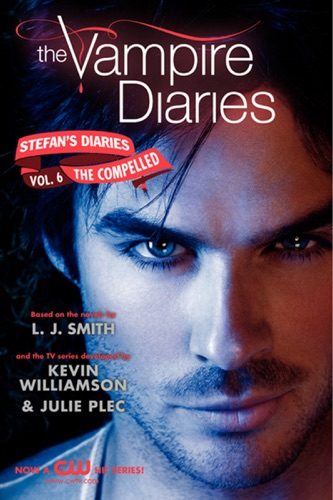 L. J. Smith & Kevin Williamson & Julie Plec - The Vampire Diaries: Stefan's Diaries #6: The Compelled