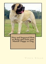 New and Improved How to Train and Raise your Mastiff Puppy or Dog