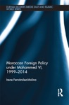 Moroccan Foreign Policy Under Mohammed VI 1999-2014