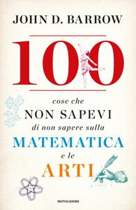 100 cose che non sapevi di non sapere sulla matematica e le arti Copertina del libro