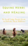 Equine Herbs  Healing An Earth Lodge Pocket Guide To Holistic Horse Wellness