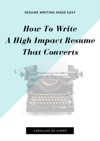 How To Write An Impressive High Impact Resume That Converts