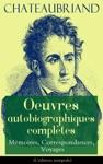 Chateaubriand Oeuvres Autobiographiques Compltes - Mmoires Correspondances Voyages Ldition Intgrale