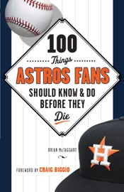 100 THINGS ASTROS FANS SHOULD KNOW & DO BEFORE THEY DIE