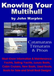 Knowing Your Multihull: Catamarans, Trimarans, Proas - Including Sailing Yachts, Luxury Boats, Cabin Cruisers, New & Used Boats, Boats for Sale and Other Boat Designs