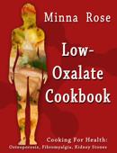 Low-Oxalate Cookbook: Cooking for Health: Osteoporosis, Fibromyalgia, Kidney Stones