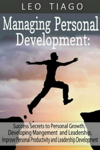 Managing Personal Development: Success Secrets to Personal Growth, Developing Management and Leadership, Improve Personal Productivity and Leadership Development
