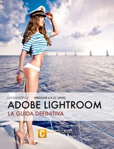 Adobe Lightroom - La guida definitiva da Luca Bertolli
