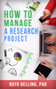 Ruth Belling - How to Manage a Research Project: Achieve Your Goals on Time and Within Budget artwork