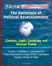 The Rationale Of Political Assassinations: Context, Logic, Landscape And General Trends, Causes, Facilitators, Consequences, Policy Implications, Coups D'etat, Typologies, Targets, Heads Of State