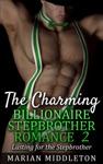 The Charming Billionaire Stepbrother Romance Book Two Lusting For The Stepbrother Stepbrother Romance Series