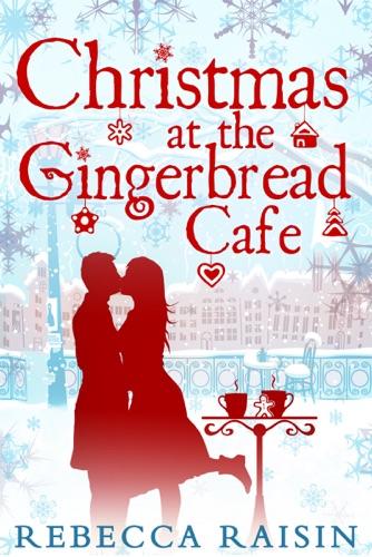 Rebecca Raisin - Christmas At The Gingerbread Café