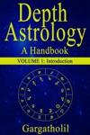 Depth Astrology An Astrological Handbook - Volume 1 Introduction