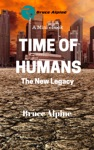 Time Of Humans The New Legacy