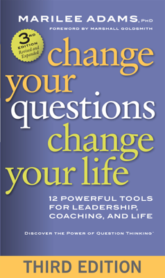 Change Your Questions, Change Your Life - Marilee G. Adams Ph.D. book