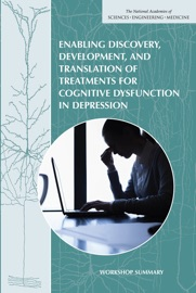 Enabling Discovery Development And Translation Of Treatments For Cognitive Dysfunction In Depression