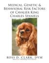 Medical Genetic  Behavioral Risk Factors Of Cavalier King Charles Spaniels