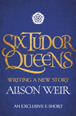Six Tudor Queens: Writing a New Story