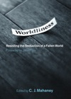 Worldliness Foreword By John Piper