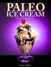 Paleo Ice Cream 50 Quick Easy And Delicious Recipes